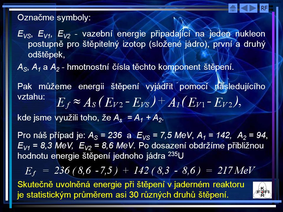 Označme symboly: EVS, EV1, EV2 - vazební energie připadající na jeden nukleon postupně pro štěpitelný izotop (složené jádro), první a druhý odštěpek,