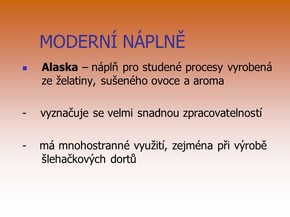 MODERNÍ NÁPLNĚ Alaska – náplň pro studené procesy vyrobená ze želatiny, sušeného ovoce a aroma. - vyznačuje se velmi snadnou zpracovatelností.