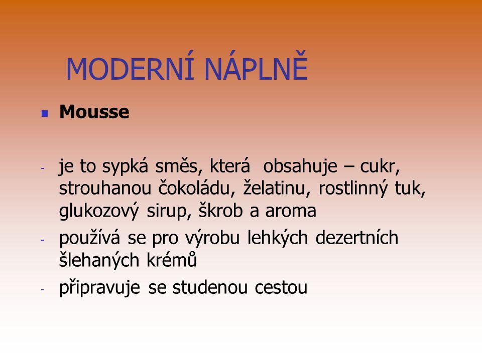 MODERNÍ NÁPLNĚ Mousse. je to sypká směs, která obsahuje – cukr, strouhanou čokoládu, želatinu, rostlinný tuk, glukozový sirup, škrob a aroma.