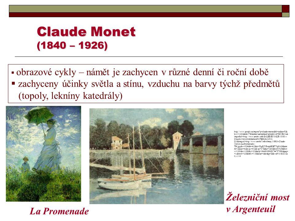 Claude Monet (1840 – 1926) obrazové cykly – námět je zachycen v různé denní či roční době.