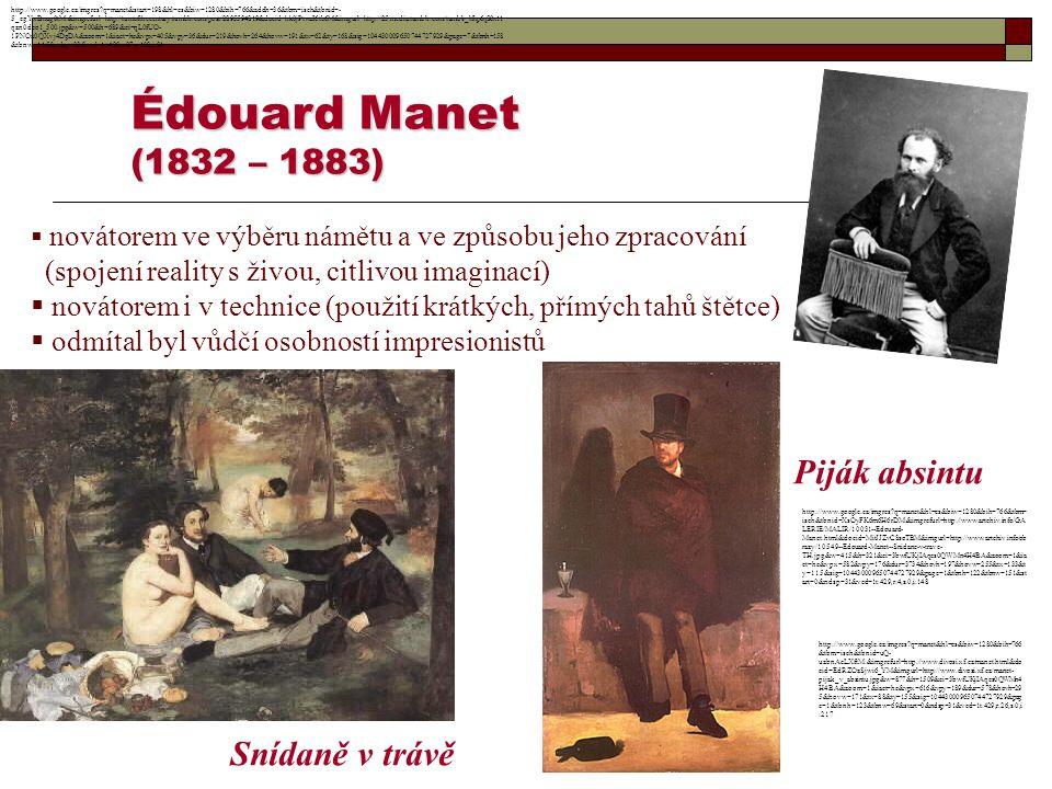 Édouard Manet (1832 – 1883) Piják absintu Snídaně v trávě