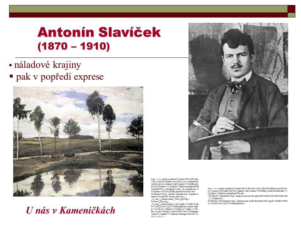 Antonín Slavíček (1870 – 1910) pak v popředí exprese