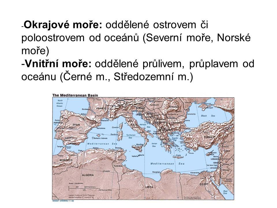 -Okrajové moře: oddělené ostrovem či poloostrovem od oceánů (Severní moře, Norské moře)