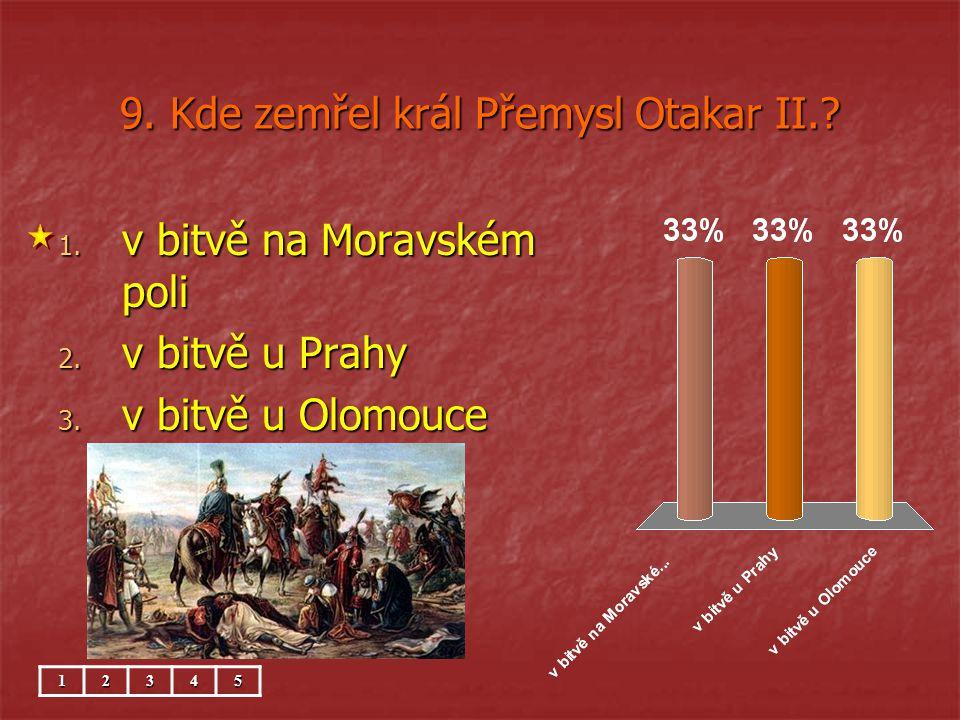 9. Kde zemřel král Přemysl Otakar II.