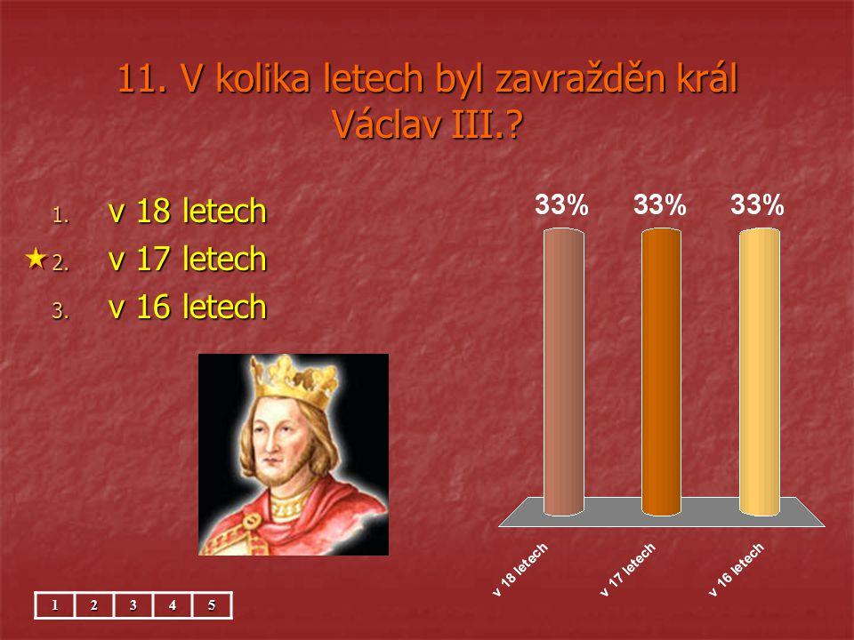 11. V kolika letech byl zavražděn král Václav III.