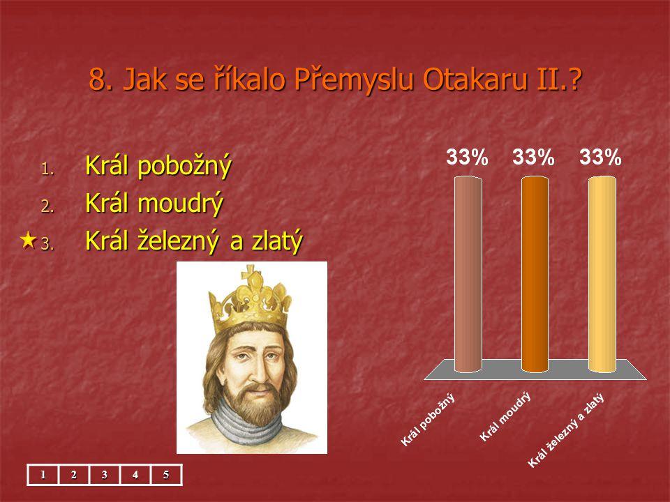 8. Jak se říkalo Přemyslu Otakaru II.