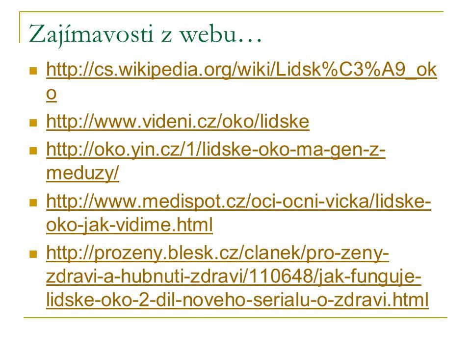 Zajímavosti z webu… http://cs.wikipedia.org/wiki/Lidsk%C3%A9_oko
