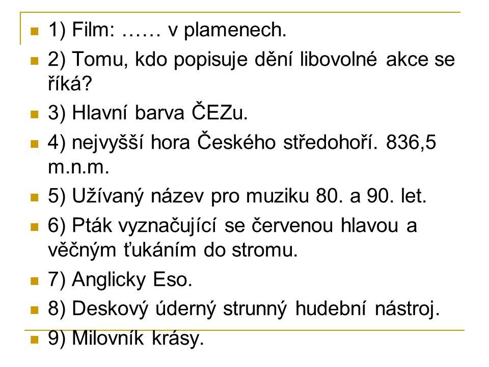 1) Film: …… v plamenech. 2) Tomu, kdo popisuje dění libovolné akce se říká 3) Hlavní barva ČEZu. 4) nejvyšší hora Českého středohoří. 836,5 m.n.m.