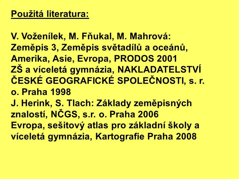 Použitá literatura: V. Voženílek, M. Fňukal, M. Mahrová: Zeměpis 3, Zeměpis světadílů a oceánů, Amerika, Asie, Evropa, PRODOS 2001.