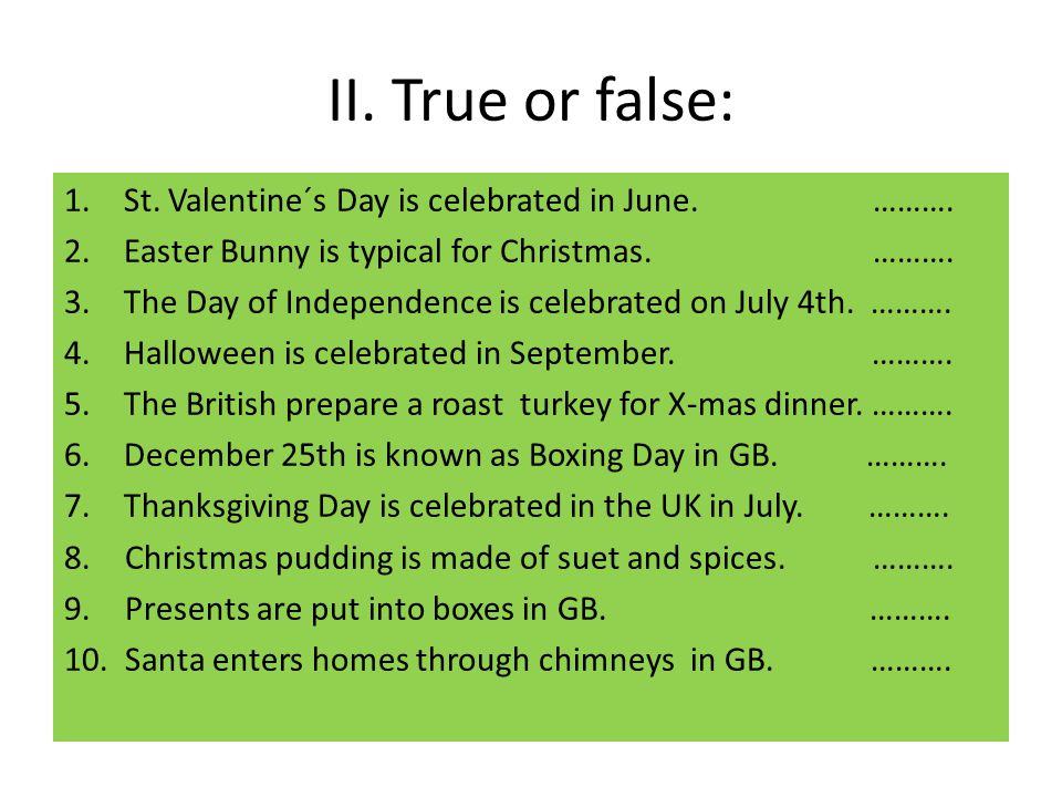 II. True or false: St. Valentine´s Day is celebrated in June. ……….