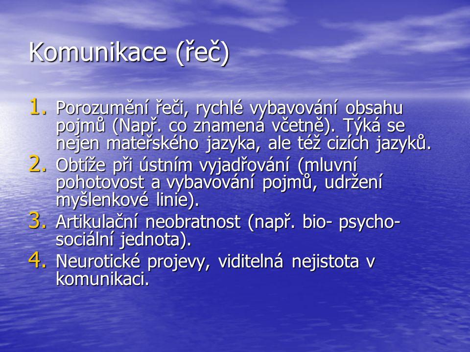Komunikace (řeč) Porozumění řeči, rychlé vybavování obsahu pojmů (Např. co znamená včetně). Týká se nejen mateřského jazyka, ale též cizích jazyků.