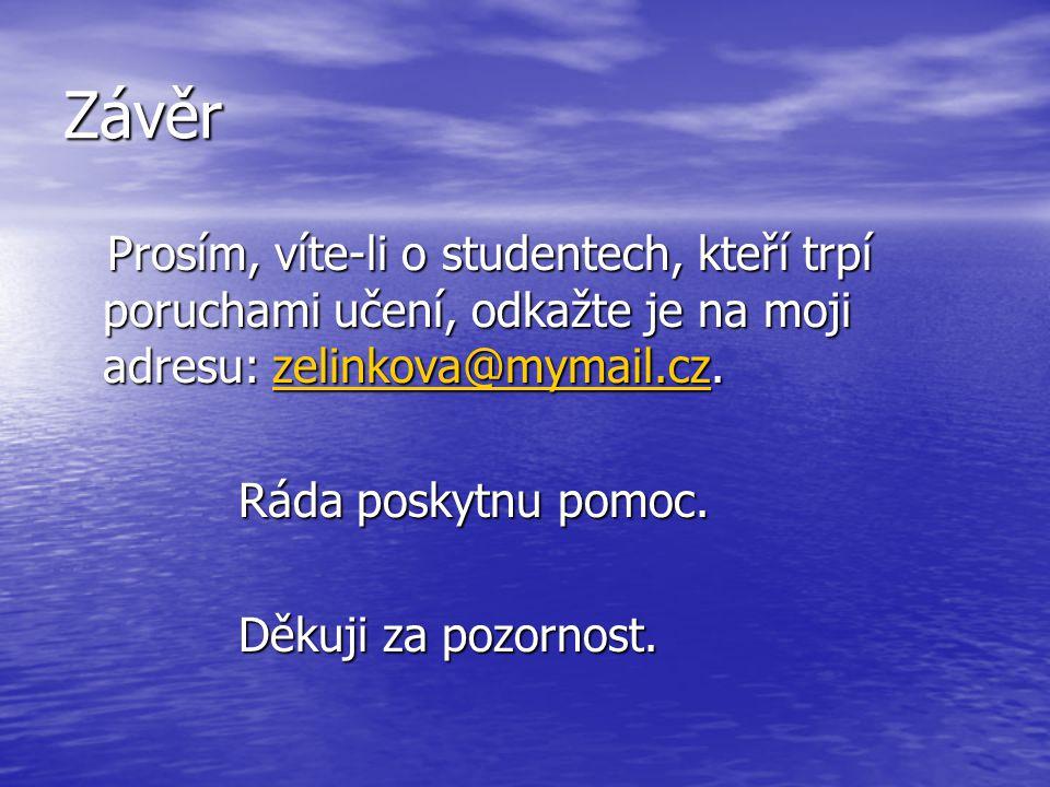 Závěr Prosím, víte-li o studentech, kteří trpí poruchami učení, odkažte je na moji adresu: zelinkova@mymail.cz.