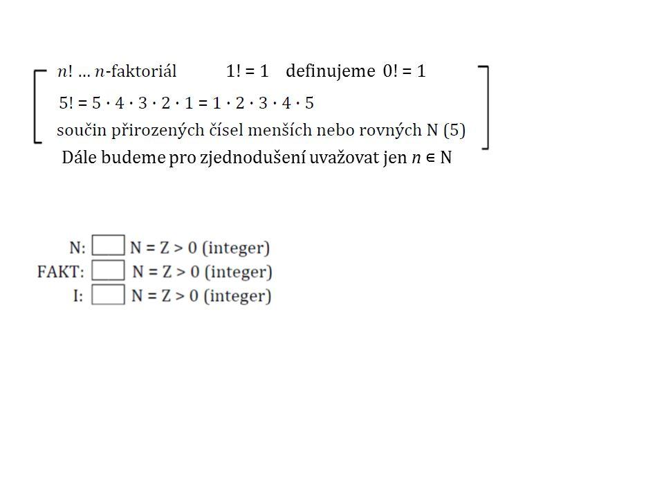 1! = 1 definujeme 0! = 1 Dále budeme pro zjednodušení uvažovat jen n ∊ N