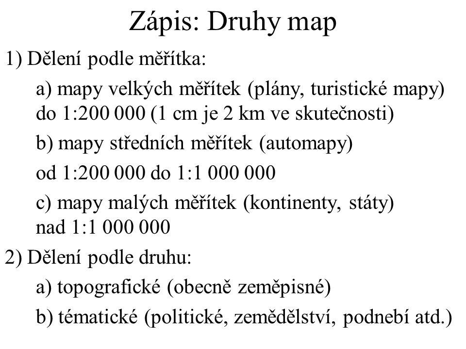 Zápis: Druhy map 1) Dělení podle měřítka: