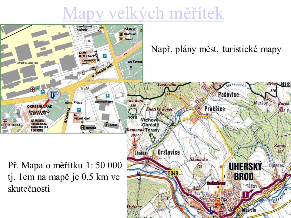 Mapy velkých měřítek Např. plány měst, turistické mapy