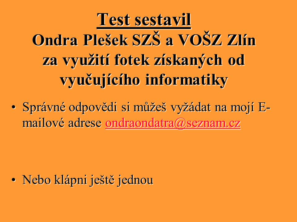 Test sestavil Ondra Plešek SZŠ a VOŠZ Zlín za využití fotek získaných od vyučujícího informatiky