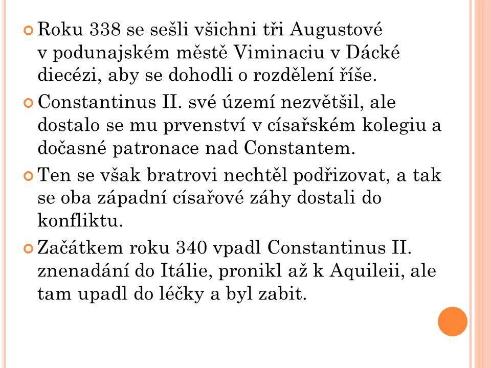 Roku 338 se sešli všichni tři Augustové v podunajském městě Viminaciu v Dácké diecézi, aby se dohodli o rozdělení říše.