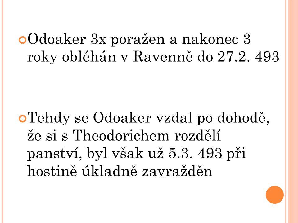 Odoaker 3x poražen a nakonec 3 roky obléhán v Ravenně do 27.2. 493