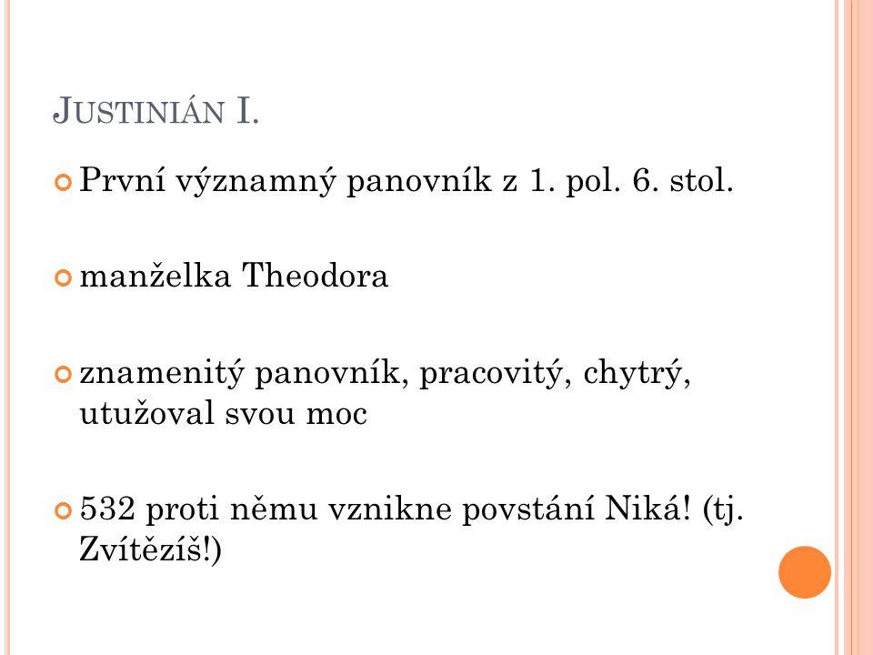 Justinián I. První významný panovník z 1. pol. 6. stol.