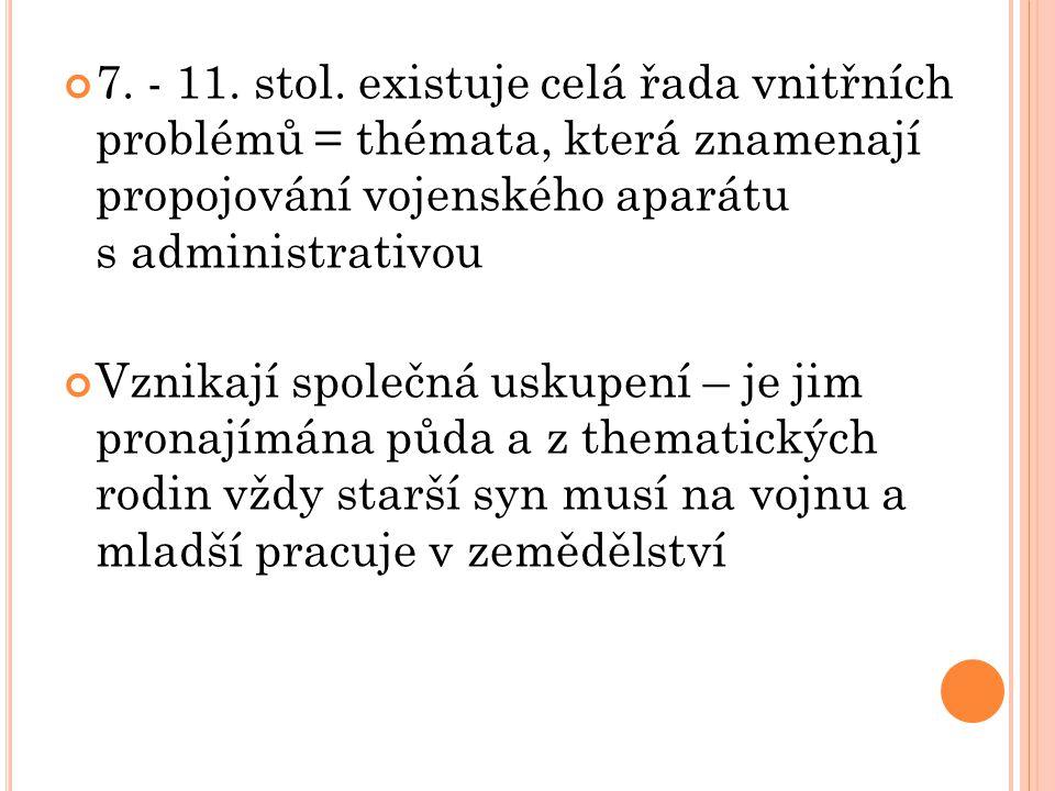 7. - 11. stol. existuje celá řada vnitřních problémů = thémata, která znamenají propojování vojenského aparátu s administrativou