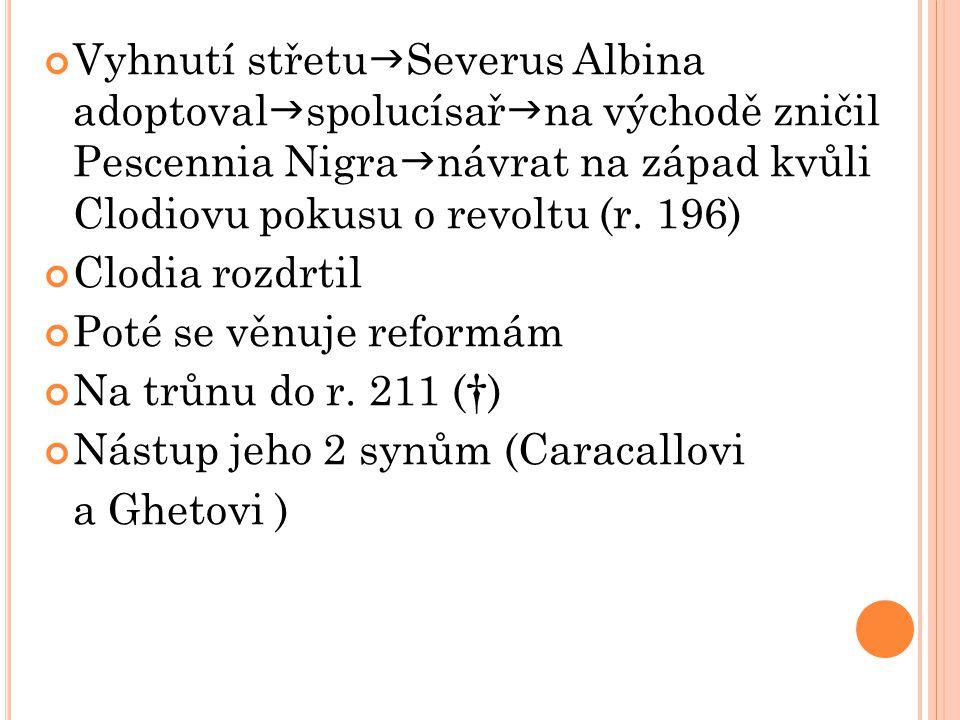 Vyhnutí střetuSeverus Albina adoptovalspolucísařna východě zničil Pescennia Nigranávrat na západ kvůli Clodiovu pokusu o revoltu (r. 196)