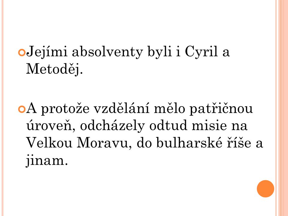 Jejími absolventy byli i Cyril a Metoděj.