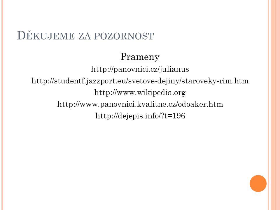 Děkujeme za pozornost Prameny http://panovnici.cz/julianus