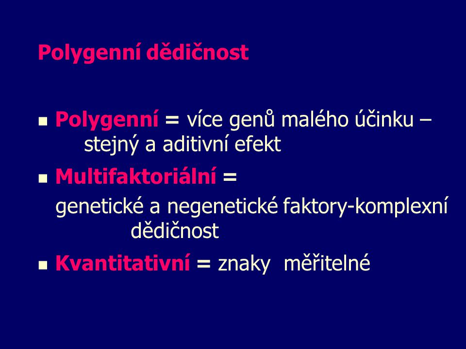 Polygenní dědičnost Polygenní = více genů malého účinku – stejný a aditivní efekt. Multifaktoriální =