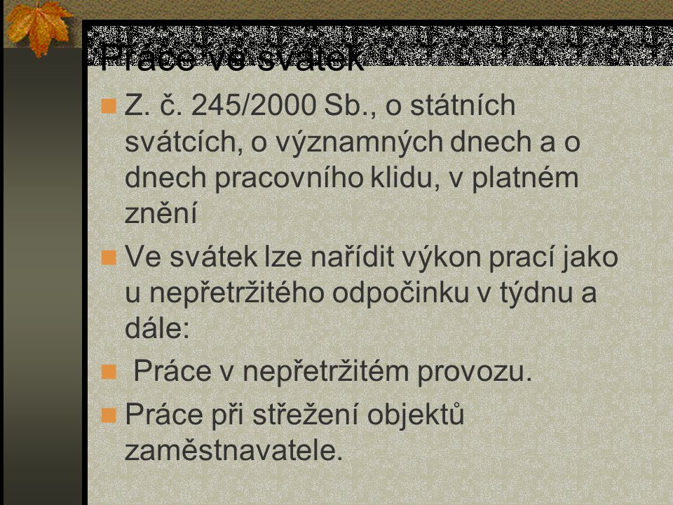 Práce ve svátek Z. č. 245/2000 Sb., o státních svátcích, o významných dnech a o dnech pracovního klidu, v platném znění.