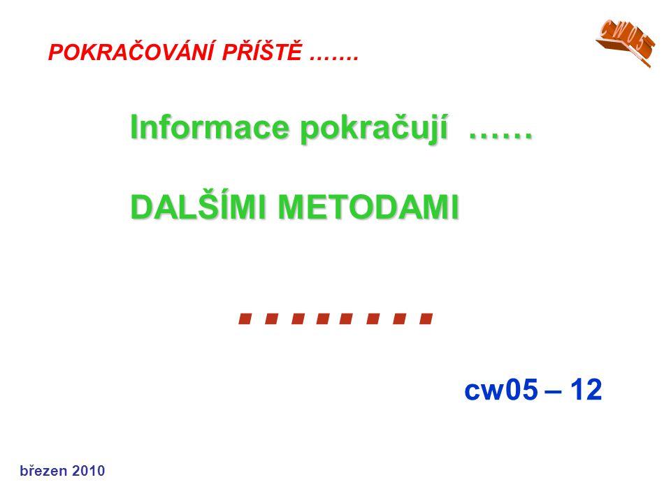 …..… Informace pokračují …… DALŠÍMI METODAMI cw05 – 12 CW05