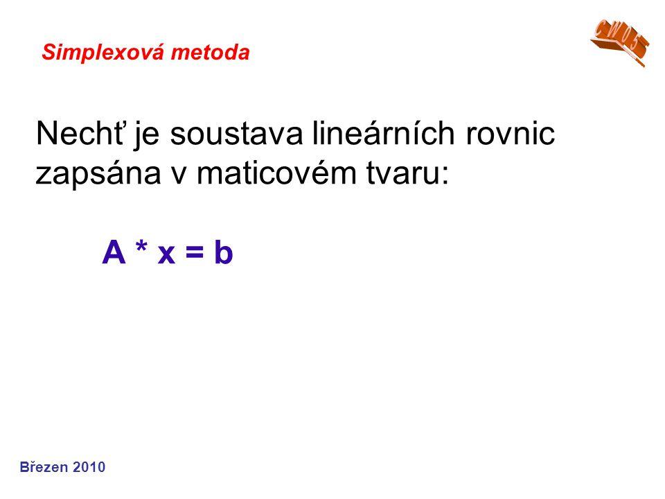 CW05 Simplexová metoda. Nechť je soustava lineárních rovnic zapsána v maticovém tvaru: A * x = b.