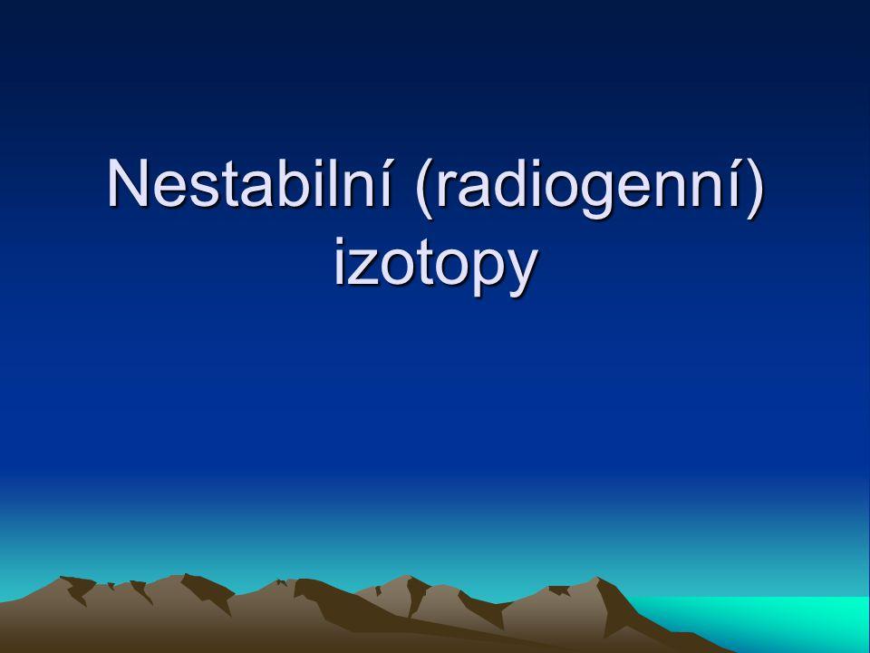 Nestabilní (radiogenní) izotopy