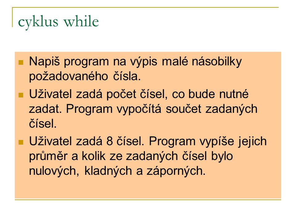 cyklus while Napiš program na výpis malé násobilky požadovaného čísla.