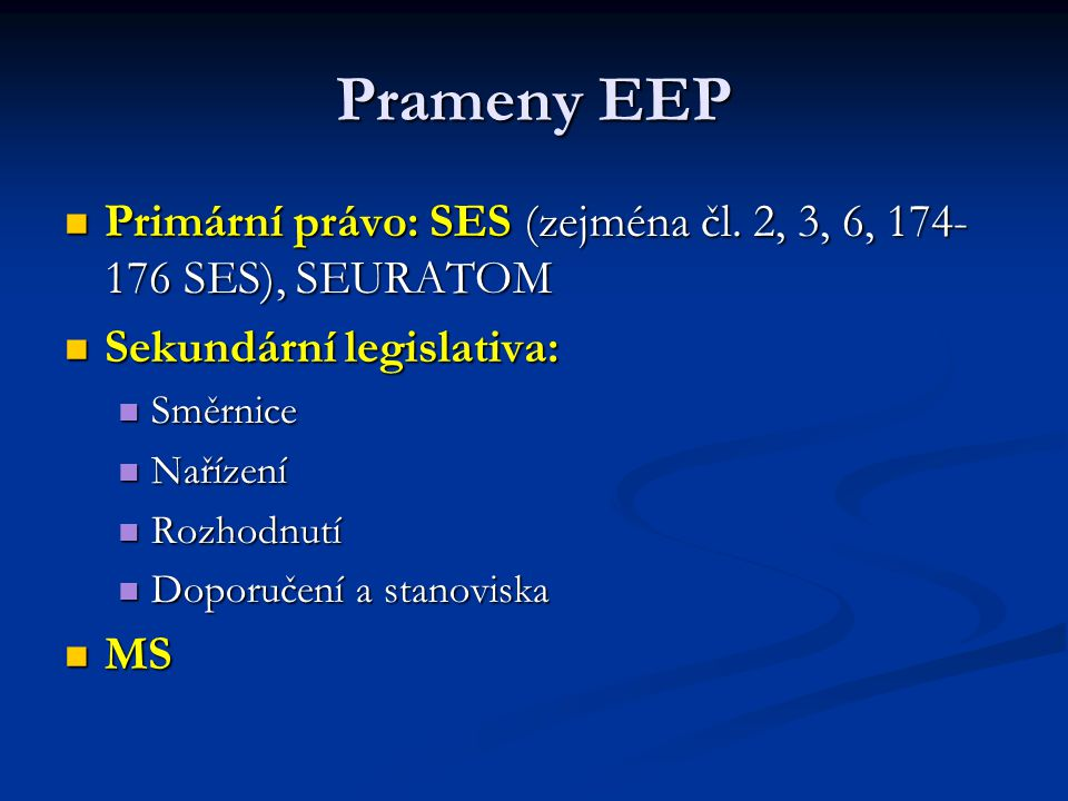 Prameny EEP Primární právo: SES (zejména čl. 2, 3, 6, 174-176 SES), SEURATOM. Sekundární legislativa:
