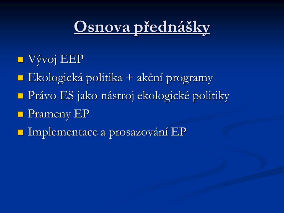 Osnova přednášky Vývoj EEP Ekologická politika + akční programy