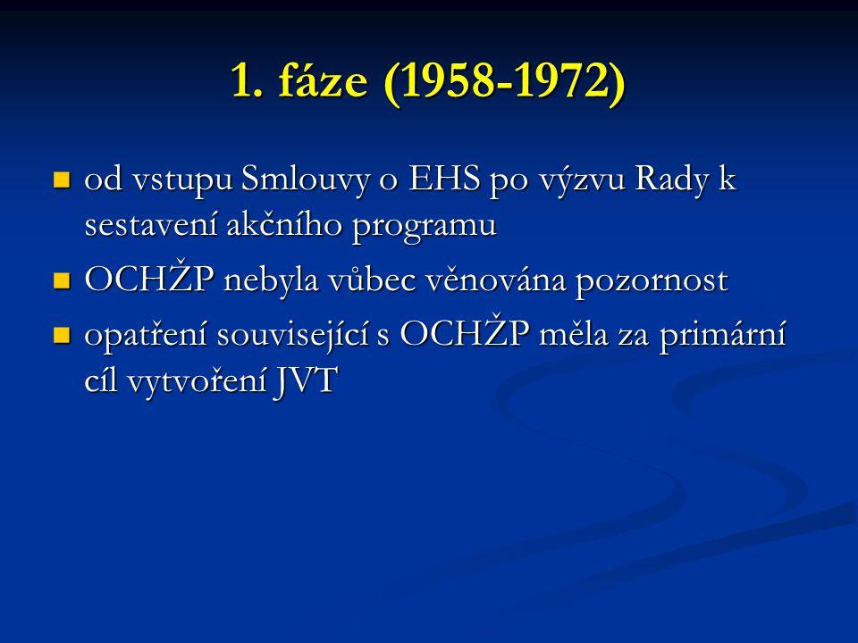 1. fáze (1958-1972) od vstupu Smlouvy o EHS po výzvu Rady k sestavení akčního programu. OCHŽP nebyla vůbec věnována pozornost.