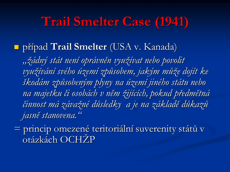 Trail Smelter Case (1941) případ Trail Smelter (USA v. Kanada)