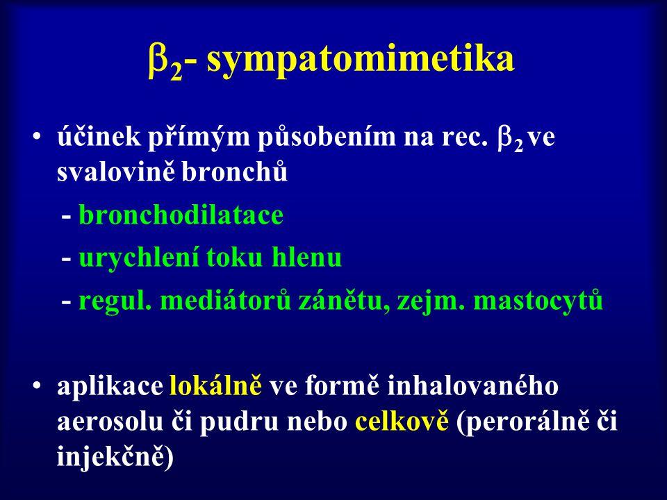 2- sympatomimetika účinek přímým působením na rec. 2 ve svalovině bronchů. - bronchodilatace. - urychlení toku hlenu.