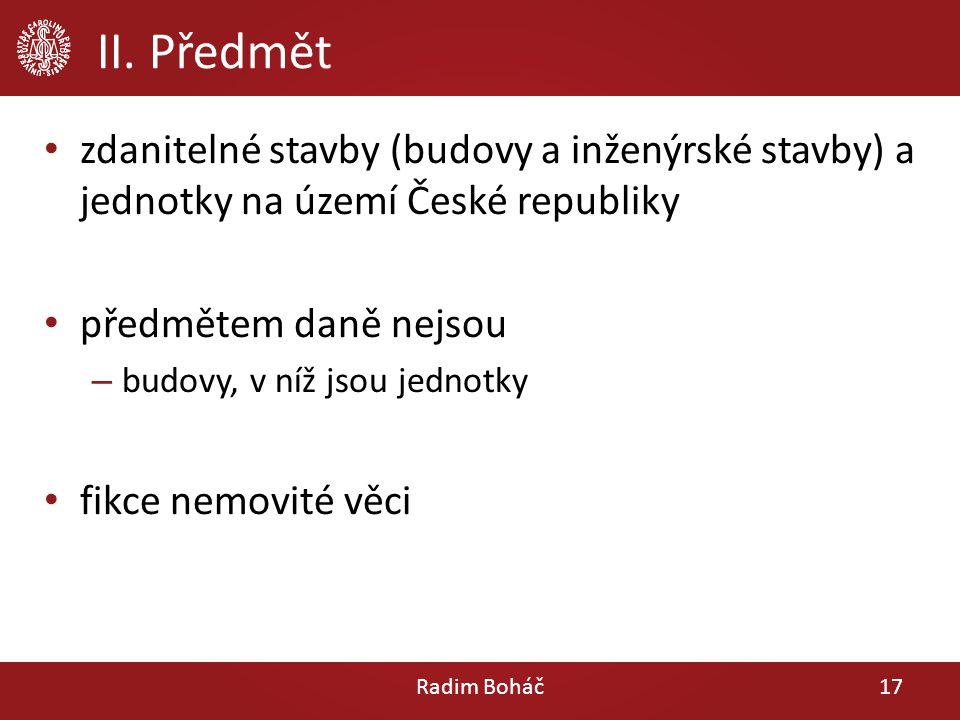 II. Předmět zdanitelné stavby (budovy a inženýrské stavby) a jednotky na území České republiky. předmětem daně nejsou.