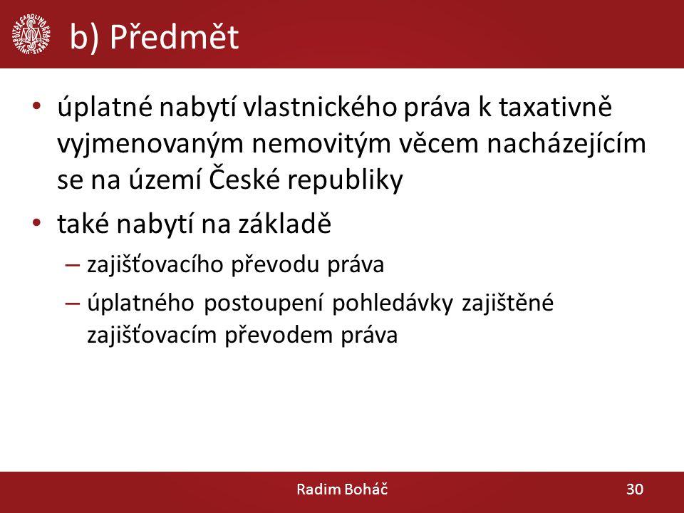 b) Předmět úplatné nabytí vlastnického práva k taxativně vyjmenovaným nemovitým věcem nacházejícím se na území České republiky.