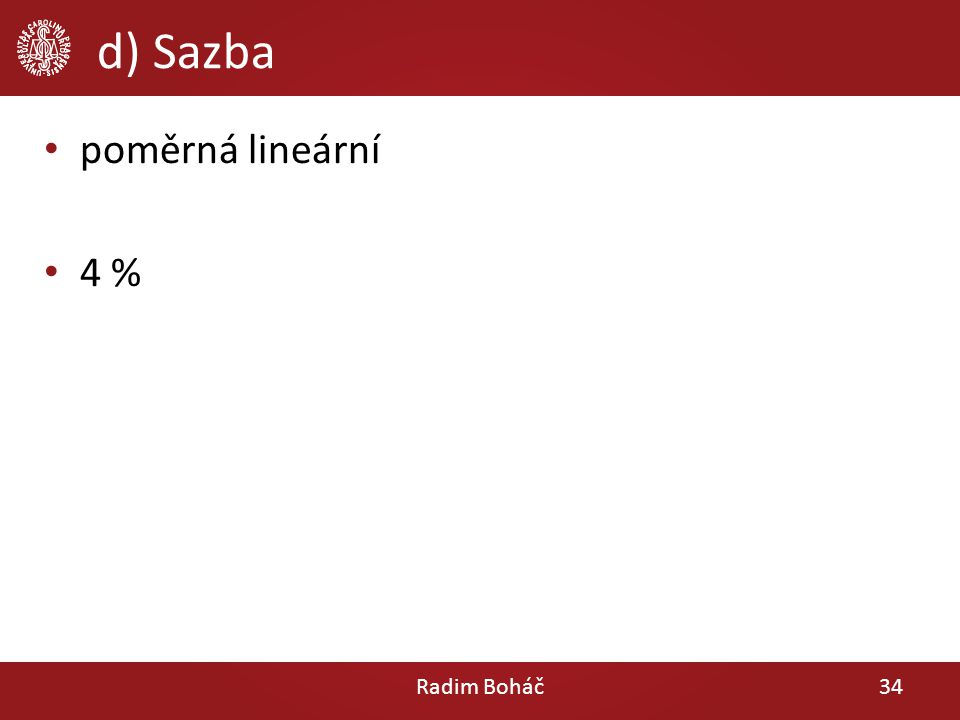d) Sazba poměrná lineární 4 % Radim Boháč