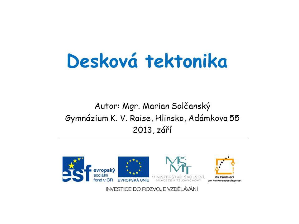 Desková tektonika Autor: Mgr. Marian Solčanský