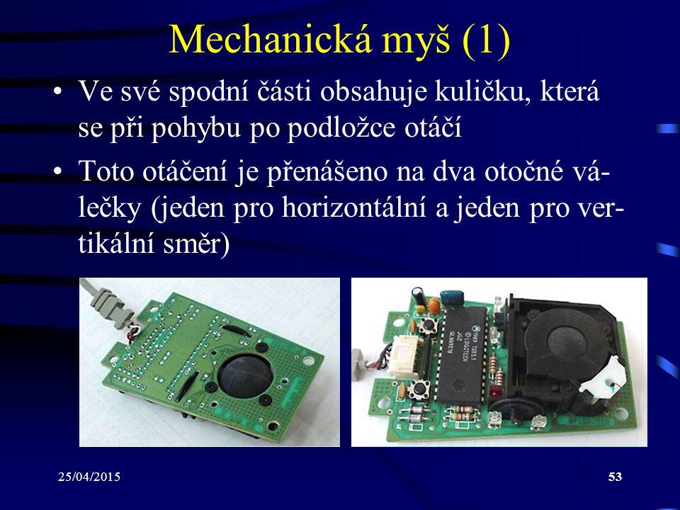Mechanická myš (1) Ve své spodní části obsahuje kuličku, která se při pohybu po podložce otáčí.