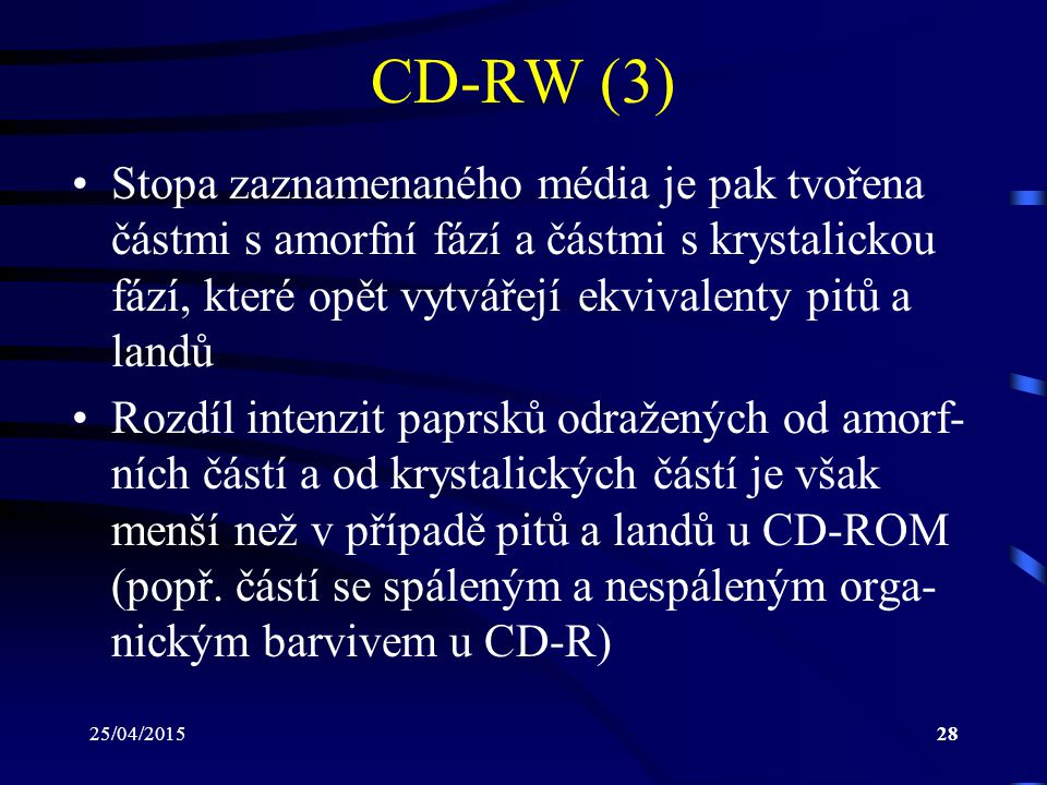 CD-RW (3) Stopa zaznamenaného média je pak tvořena částmi s amorfní fází a částmi s krystalickou fází, které opět vytvářejí ekvivalenty pitů a landů.