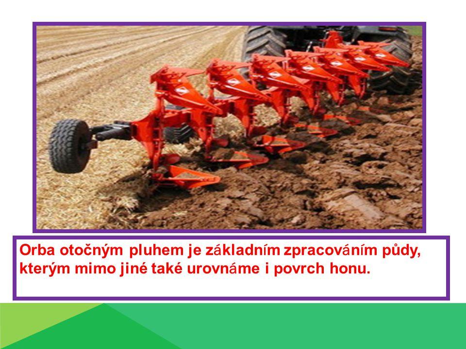Orba otočným pluhem je základním zpracováním půdy, kterým mimo jiné také urovnáme i povrch honu.