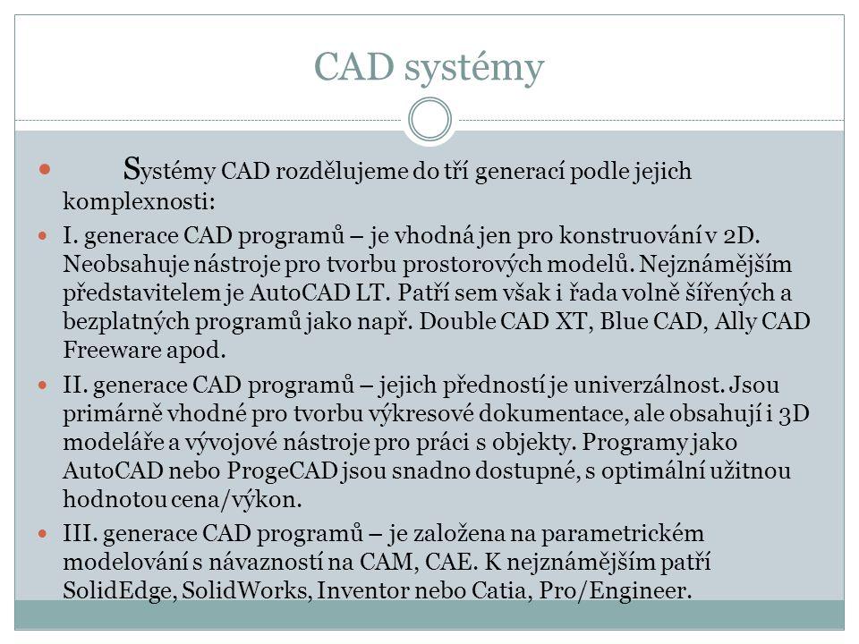 CAD systémy Systémy CAD rozdělujeme do tří generací podle jejich komplexnosti: