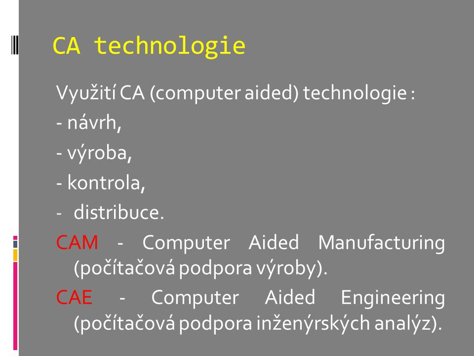 CA technologie Využití CA (computer aided) technologie : - návrh,