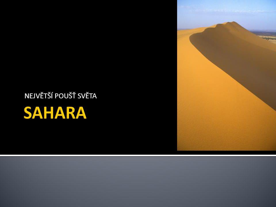 NEJVĚTŠÍ POUŠŤ SVĚTA SAHARA