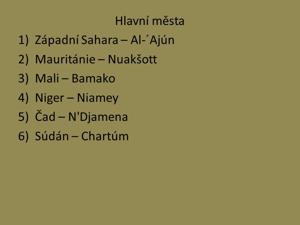 Hlavní města Západní Sahara – Al-´Ajún. Mauritánie – Nuakšott. Mali – Bamako. Niger – Niamey. Čad – N Djamena.