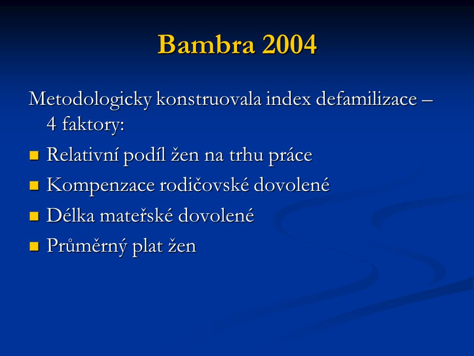 Bambra 2004 Metodologicky konstruovala index defamilizace – 4 faktory: